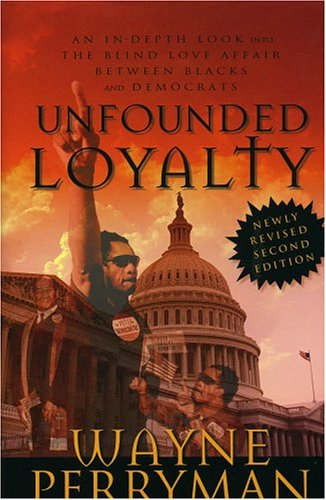 Unfounded Loyalty: An In-Depth Look Into The Love Affair Between Blacks and Democrats: Perryman, ...