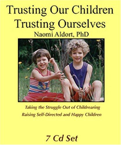 Trusting Our Children, Trusting Ourselves (7 CD set): Naomi Aldort