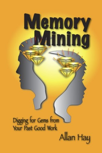 Memory Mining : Digging for Gems from: Allan Hay