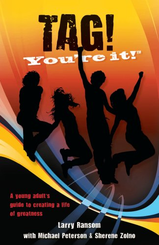 TAG! You're it!: A Young Adult's Guide to Creating a Life of Greatness: Larry Ransom