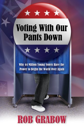 9781887542975: Voting With Our Pants Down: Why 44 Million Young Voters have the Power to Begin the World Over Again