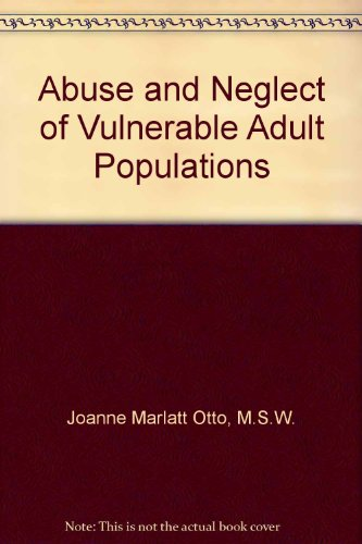 Abuse and Neglect of Vulnerable Adult Populations: Joanne Marlatt Otto, M.S.W.