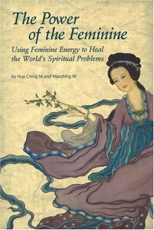 The Power of Feminine: Using Feminine Energy to Heal the World's Spiritual Problems (1887575170) by Ni, Hua Ching