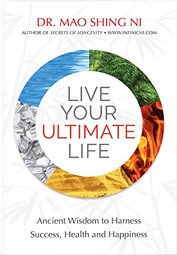 Live Your Ultimate Life: Ancient Wisdom to: Ni, Mao Shing