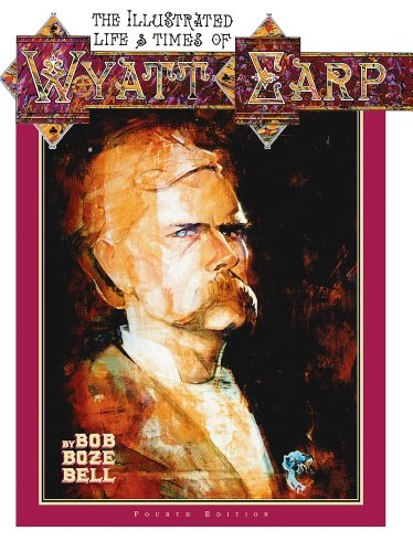 9781887576048: The Illustrated Life & Times of Wyatt Earp (4th Ed.)