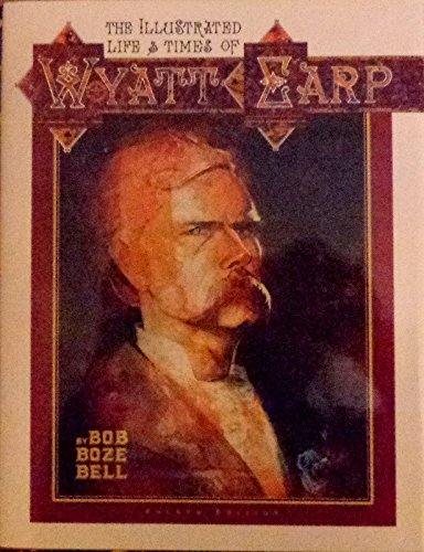 9781887576055: The Illustrated Life and Times of Wyatt Earp (4th Ed.)