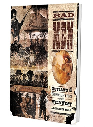 Bad Men: Outlaws & Gunfighters of the Wild West: Bell, Bob Boze