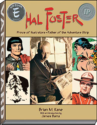 Hal Foster: Prince of Illustrators, Father of the Adventure Strip: Brian M. Kane