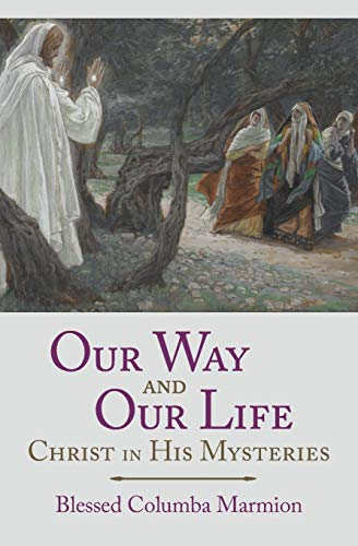 Our Way and Our Life: Christ in: Marmion, Blessed Columba;
