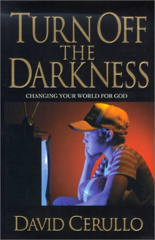 Turn Off the Darkness; Changing Your World for God: David Cerullo