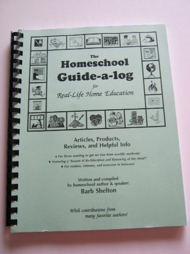 The Homeschool Guide-a-log for Real-Life Home Education: Barb Shelton