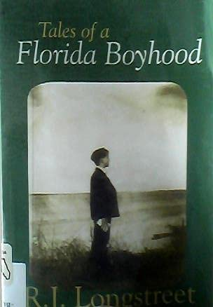 Tales of a Florida Boyhood: Longstreet, R. J.