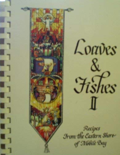 Loaves & Fishes II - Recipes From the Eastern Shore of Mobile Bay - St Paul's Episcopal Church Da...