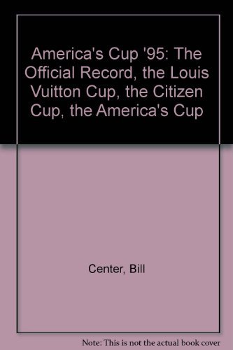 9781887656023: America's Cup '95: The Official Record, the Louis Vuitton Cup, the Citizen Cup, the America's Cup