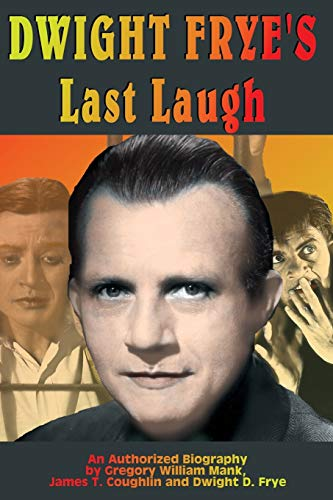 Dwight Frye's Last Laugh: An Authorized Biography: Mank, Gregory W.;Coughlin,