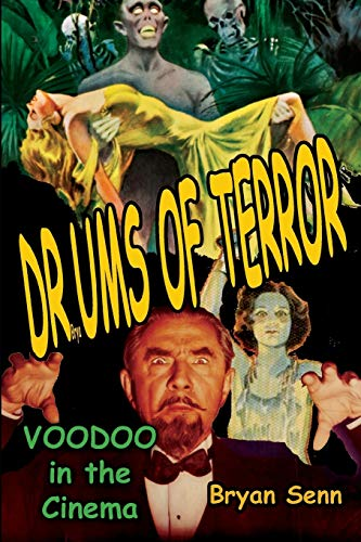 Drums of Terror: Voodoo in the Cinema: Senn, Bryan