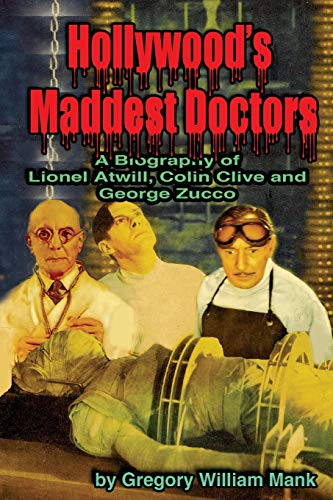 9781887664226: Hollywood's Maddest Doctors: Lionel Atwill, Colin Clive and George Zucco