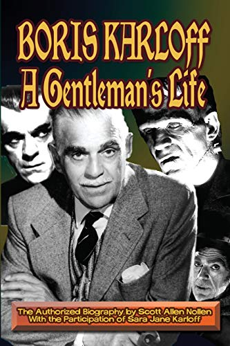 Boris Karloff: A Gentleman's Life: Nollen, Scott Allen