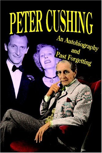 9781887664264: Peter Cushing: An Autobiography and Past Forgetting