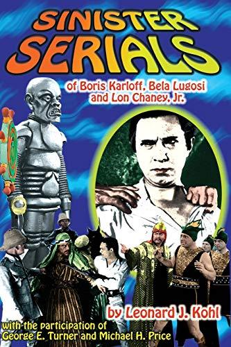 9781887664318: Sinister Serials of Boris Karloff, Bela Lugosi and Lon Chaney, Jr.