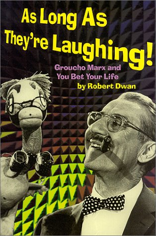 As Long As They're Laughing : Groucho Marx and You Bet Your Life: Dwan, Robert