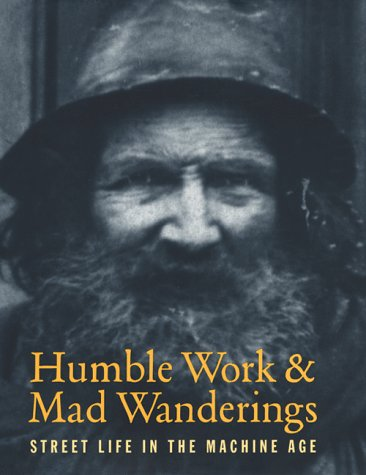 Humble Work & Mad Wanderings: Street Life in the Machine Age