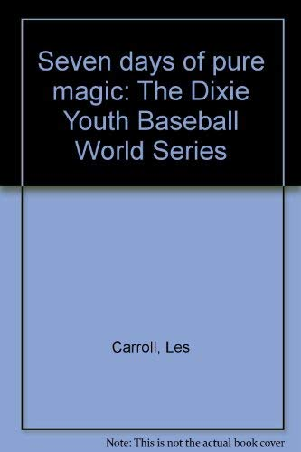 Seven Days of Pure Magic: The Dixie Youth Baseball World Series: Carroll, Les