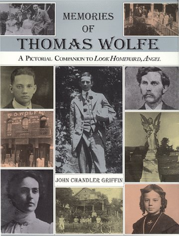 MEMORIES OF THOMAS WOLFE: A Pictorial Companion to Look Homeward, Angel: Griffin, John Chandler