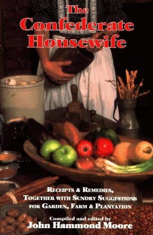 9781887714099: The Confederate Housewife: Receipts & Remedies, Together with Sundry Suggestions for Garden, Farm, & Plantation