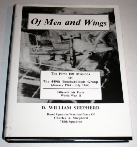 Of Men and Wings The First 100 Missions of the 449th Bombardment Group (January 1944 - July 1944) ...