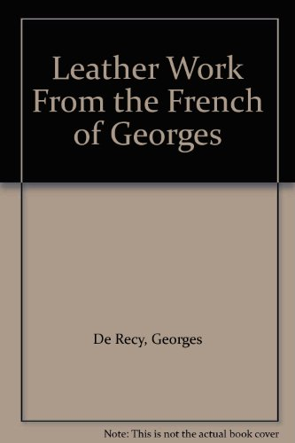 Leather Work From the French of Georges: De Recy, Georges
