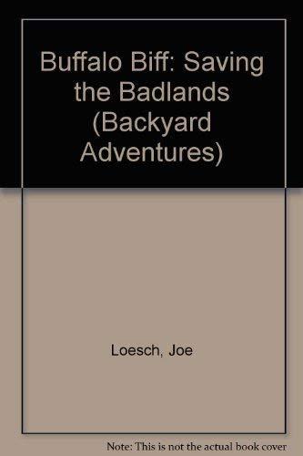 Buffalo Biff: Saving the Badlands (Backyard Adventures): Loesch, Joe