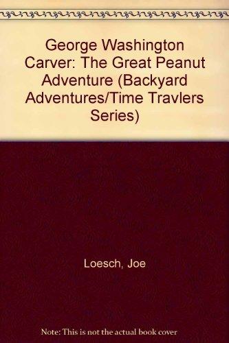 George Washington Carver: The Great Peanut Adventure: Joe Loesch