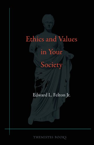 Ethics and Values in Your Society: Edward L. Felton Jr.