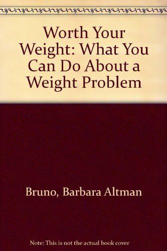 Worth Your Weight: What You Can Do About a Weight Problem: Bruno, Barbara Altman