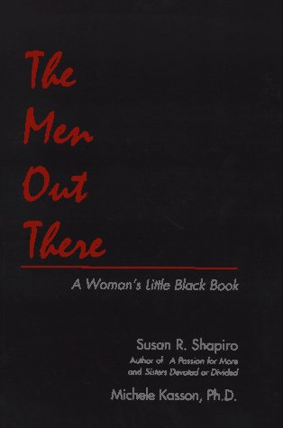 The Men Out There A Woman's Little: Shapiro, Susan R.;