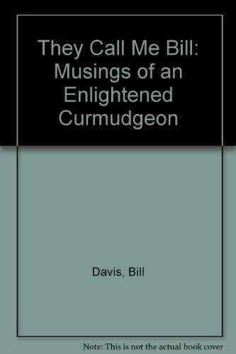 They Call Me Bill: Musings of an Enlightened Curmudgeon: Davis, Bill