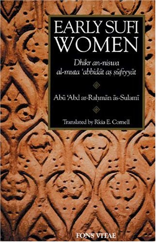Early Sufi Women: Dhikr an-Niswa al-Muta'abbidat as-Sufiyyat (1887752064) by Abu 'Abd ar-Rahman as-Sulami