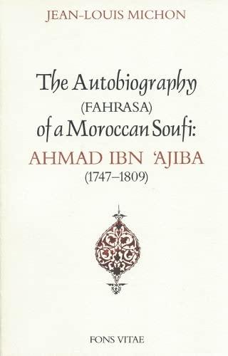 Autobiography of a Moroccan Soufi: Ahmad Ibn 'Ajiba [1747 - 1809]: Ibn Ajiba