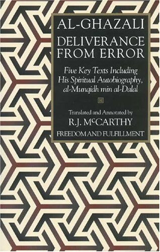 Deliverance from Error: Five Key Texts Including His Spiritual Autobiography, al-Munqidh min ...