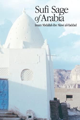 9781887752657: Sufi Sage of Arabia: Imam Abdallah ibn Alawi al-Haddad (The Fons Vitae Imam al-Haddad Spiritual Masters series)