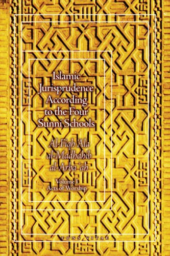 Islamic Jurisprudence According to the Four Sunni Schools: Al-Fiqh 'Ala al-Madhahib al-Arba &#...