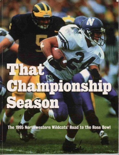 That Championship Season: The 1995 Northwestern Wildcats' Road To The Rose Bowl: Fitzgerald, ...