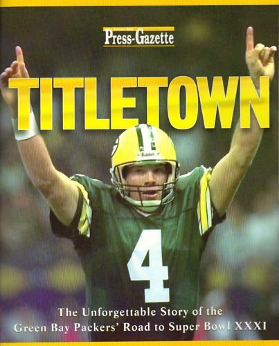 9781887761178: Titletown: The Green Bay Packers Journey to Super Bowl Xxxi: The Green Bay Packers' Unforgettable Road to Super Bowl Xxxi