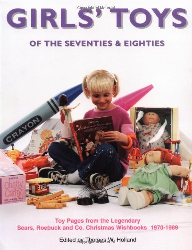 9781887790185: Girls' Toys of the 70's & 80's: Toy Pages From the Legendary Sears Christmas Wishbooks 1970-1989