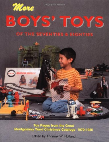 More Boys' Toys of the 70's & 80's: Toy Pages From the Great Montgomery Ward ...