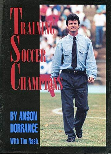 Training Soccer Champions: Anson Dorrance; Foreword-Tim