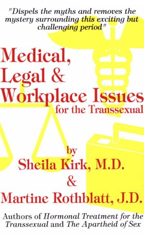 Medical, Legal & Workplace Issues for the Transsexual: A Guide for Successful Transformation ...