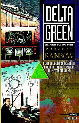 Delta Green - Eyes Only #3, Project Rainbow (Call of Cthulhu (Pagan Publishing)): Dennis Detwiller