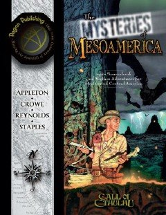 Mysteries of Mesoamerica, The (Call of Cthulhu (Pagan Publishing)): Clint Staples, John Crowe III, ...